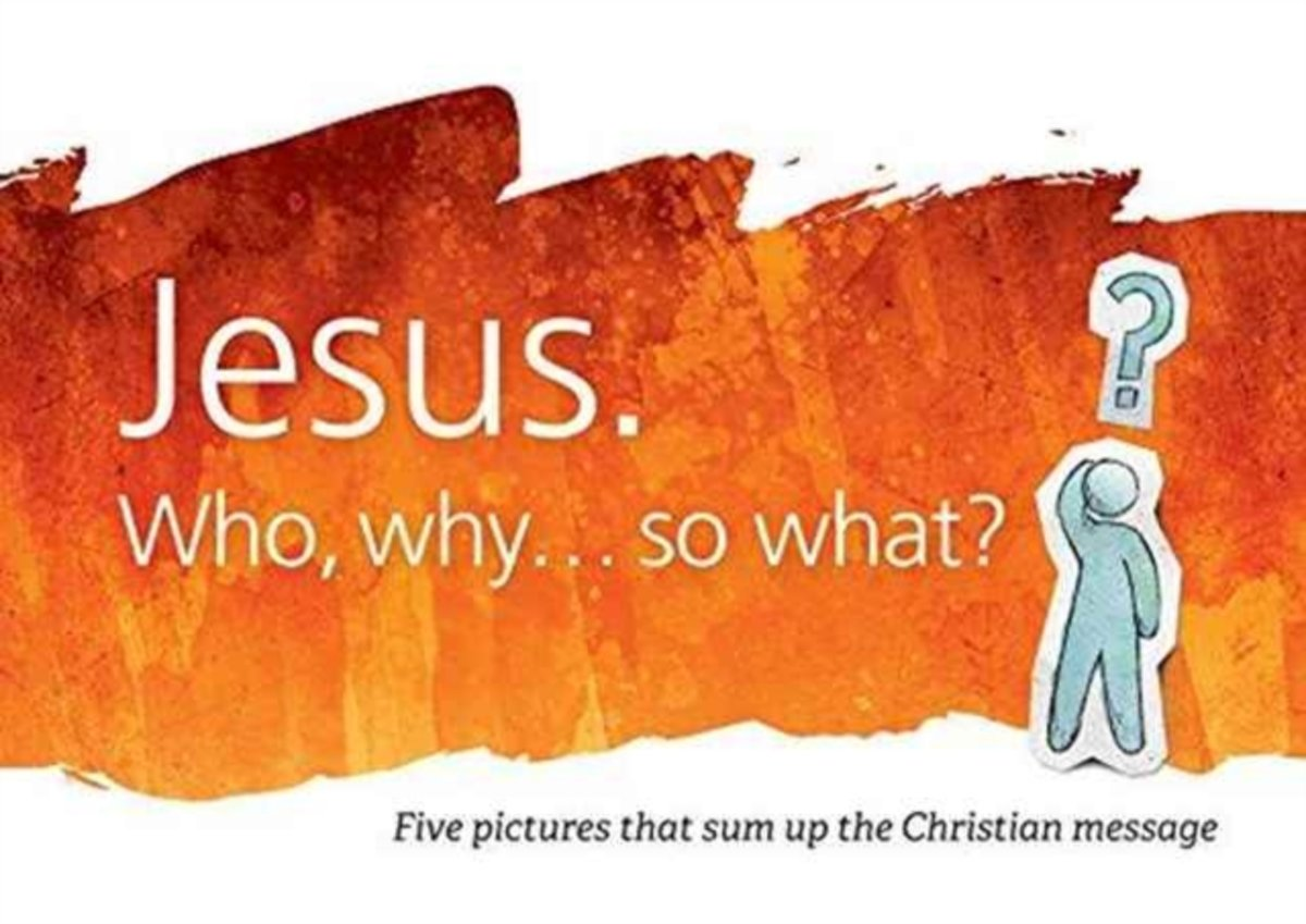 Jesus. Who, Why... So What?: Five Pictures That Sum Up the Christian Message