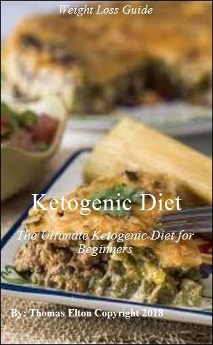 Ketogenic Diet: The Ultimate Ketogenic Diet for Beginners - Ketogenic Diet, ketogenic, ketogenic cookbook, The Complete Ketogenic Diet for Beginners, ketogenic books, weight loss, Diet