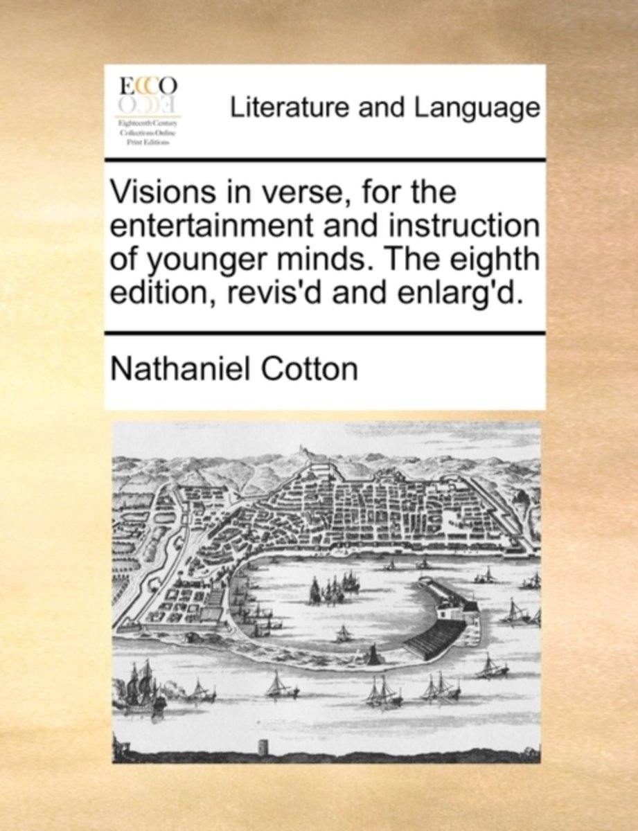 Visions in Verse, for the Entertainment and Instruction of Younger Minds. the Eighth Edition, Revis'd and Enlarg'd