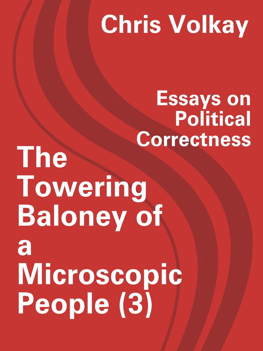 The Towering Baloney of a Microscopic People (3) Essays on Political Correctness