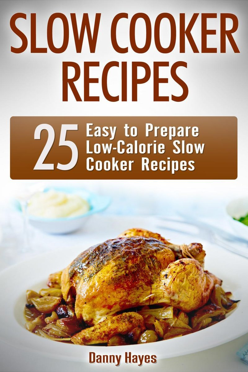 Slow Cooker Recipes: 25 Easy to Prepare Low-Calorie Slow Cooker Recipes
