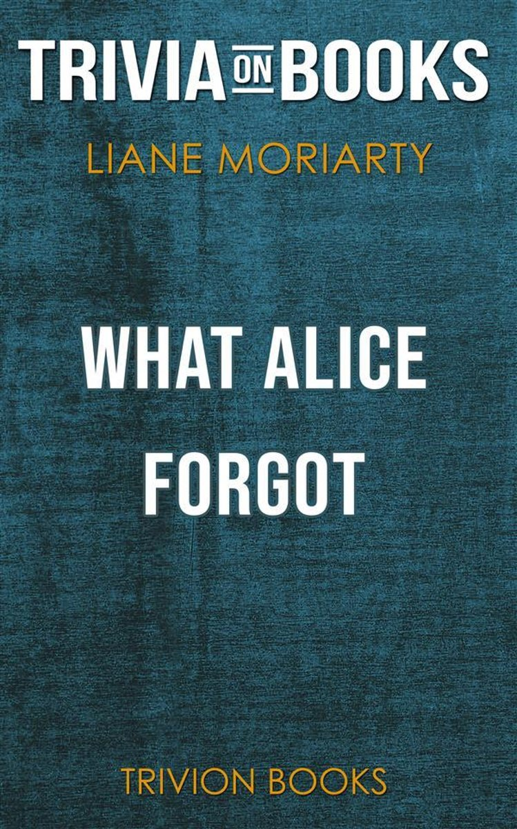 What Alice Forgot by Liane Moriarty(Trivia-On-Books)