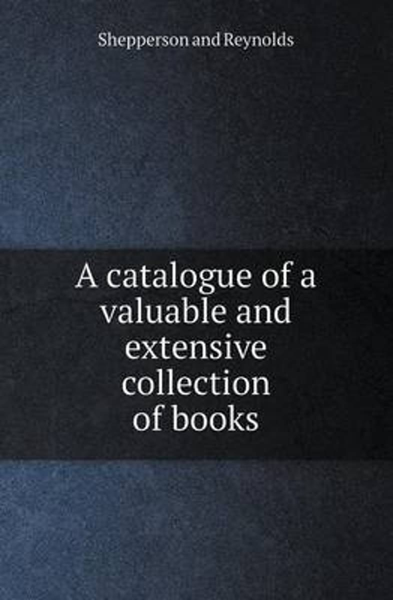 A Catalogue of a Valuable and Extensive Collection of Books