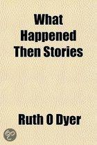 What Happened Then Stories