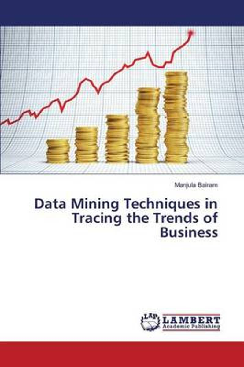 Data Mining Techniques in Tracing the Trends of Business