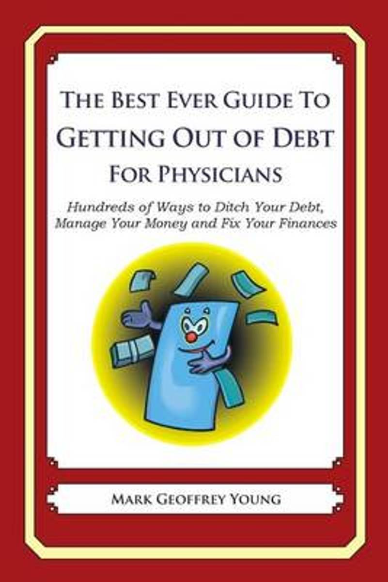 The Best Ever Guide to Getting Out of Debt for Physicians