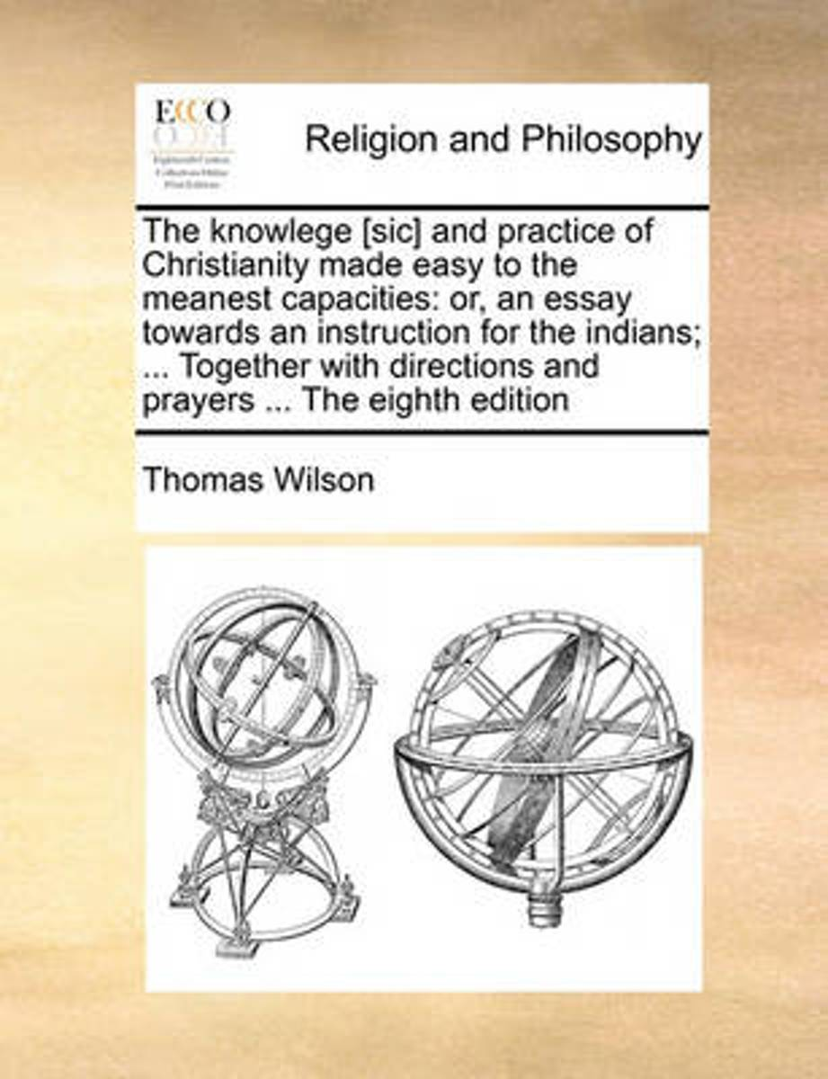 The Knowlege [sic] and Practice of Christianity Made Easy to the Meanest Capacities