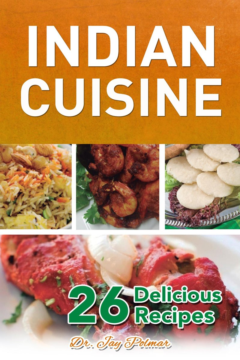 Indian Cuisine: 26 Delicious Recipes