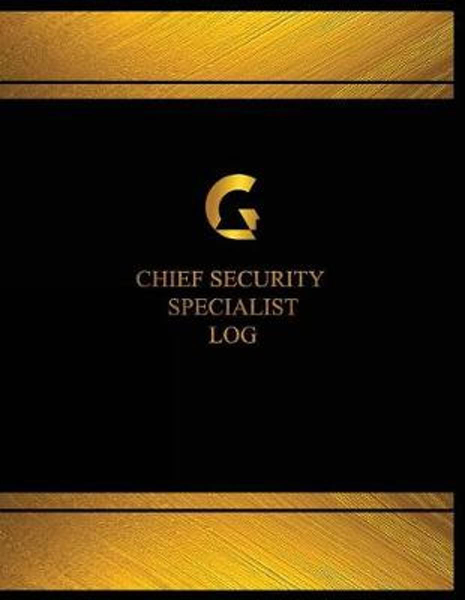 Chief Security Specialist Log (Log Book, Journal - 125 Pgs, 8.5 X 11 Inches)