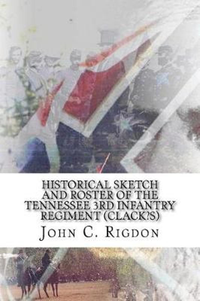 Historical Sketch and Roster of the Tennessee 3rd Infantry Regiment (Clack?s)