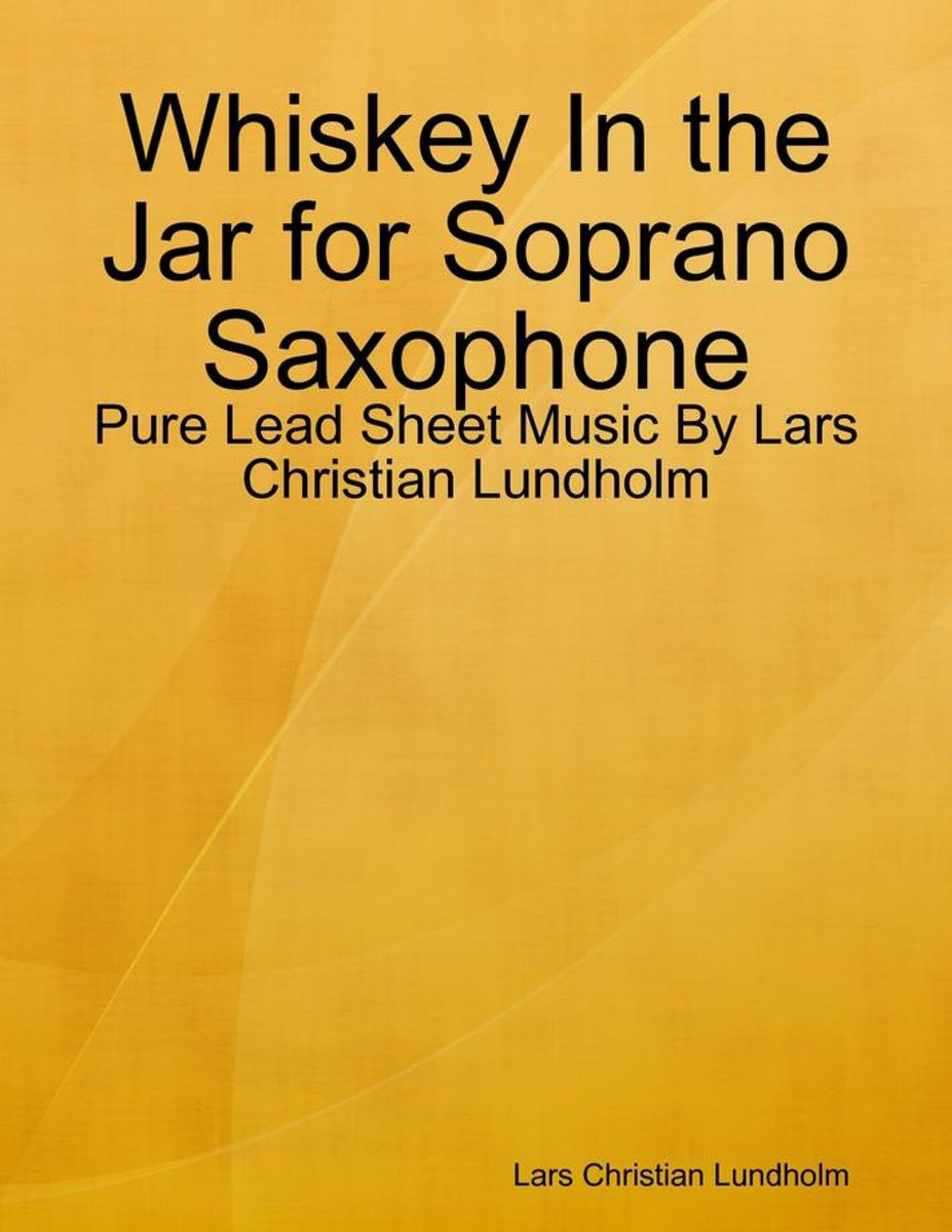 Whiskey In the Jar for Soprano Saxophone - Pure Lead Sheet Music By Lars Christian Lundholm