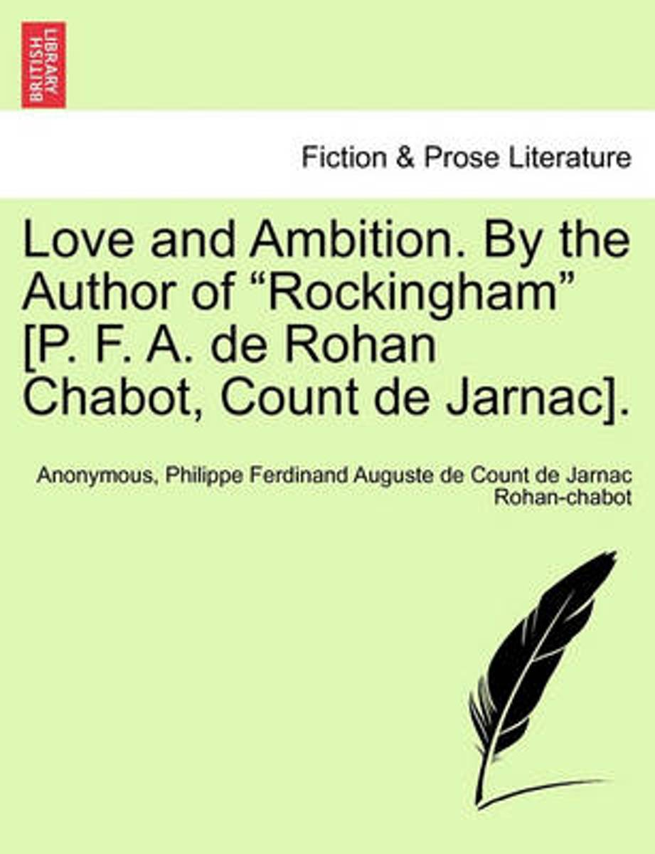 Love and Ambition. by the Author of Rockingham [P. F. A. de Rohan Chabot, Count de Jarnac].
