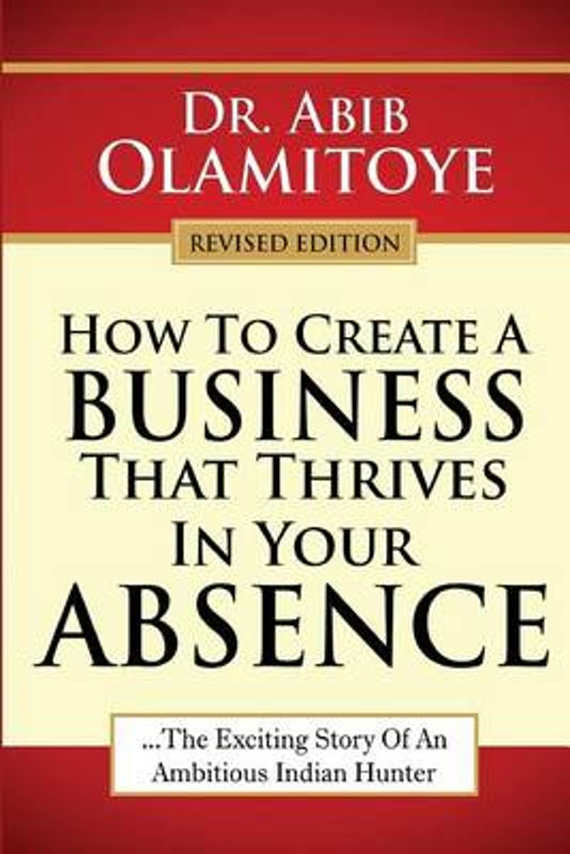How to Create a Business That Thrives in Your Absence