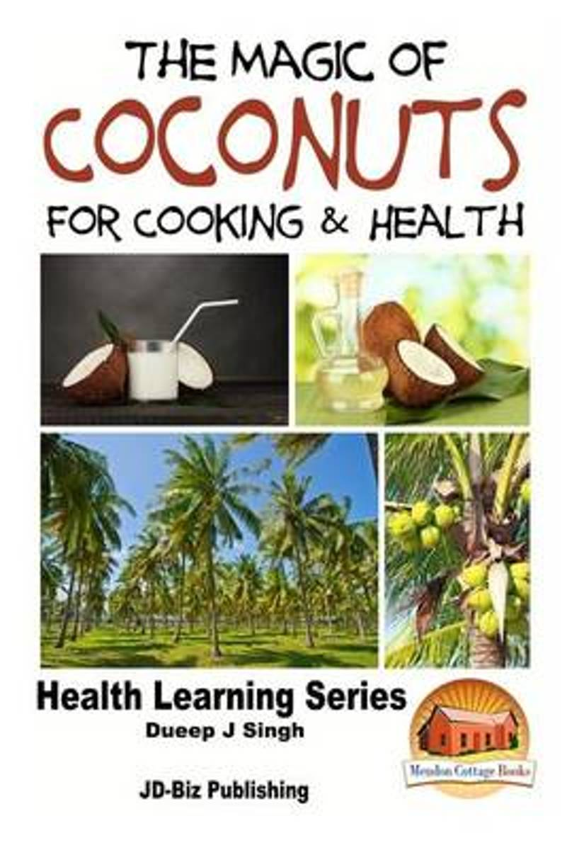 The Magic of Coconuts for Cooking and Health