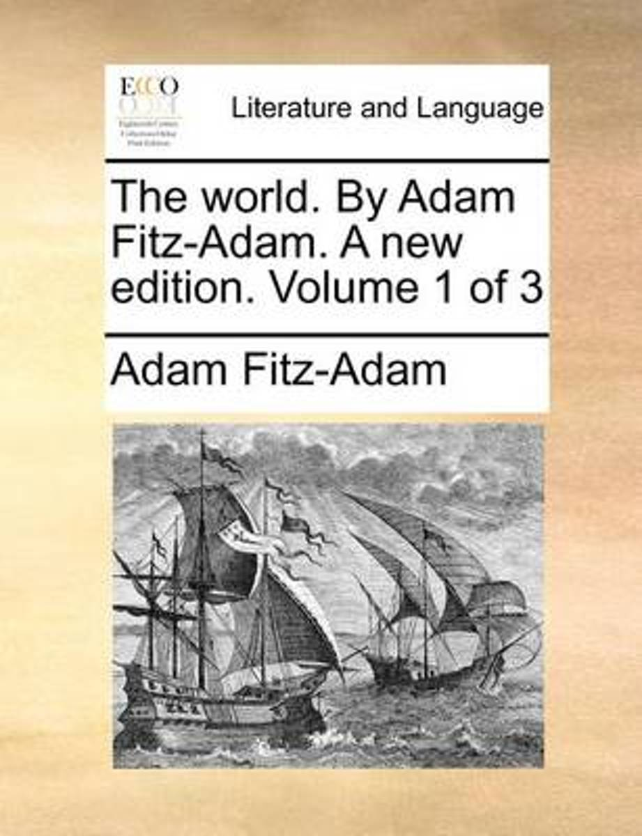 The World. by Adam Fitz-Adam. a New Edition. Volume 1 of 3