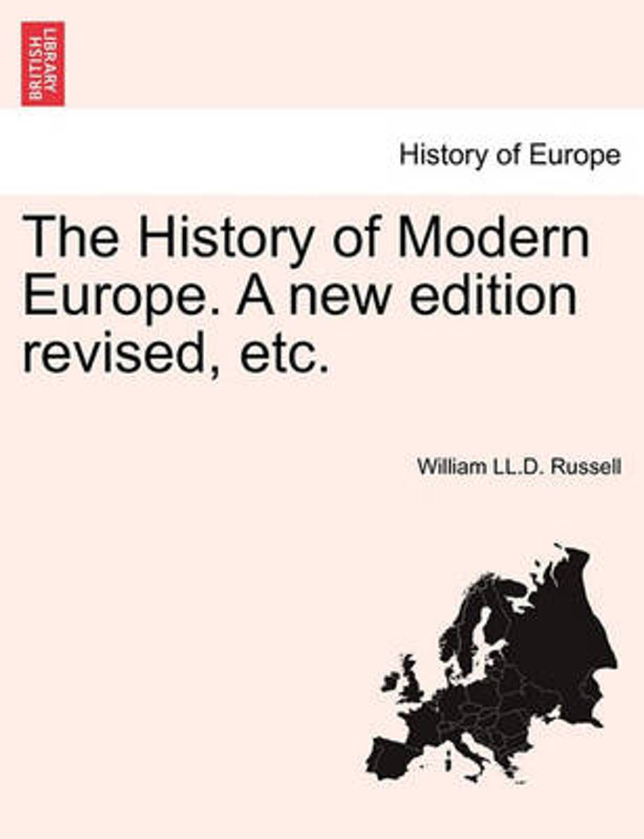 The History of Modern Europe. a New Edition Revised, Etc.