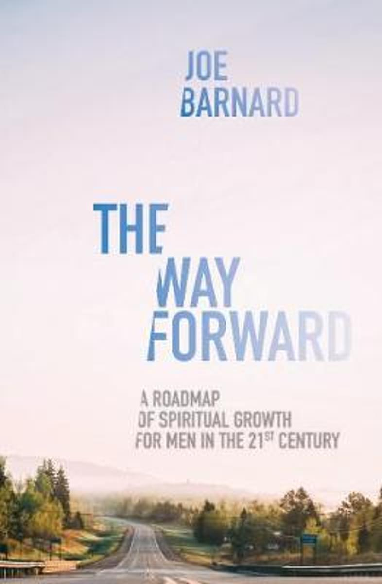 The Way Forward: A Road Map of Spiritual Growth for Men in the 21st Century