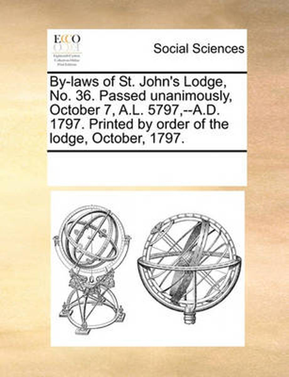 By-Laws of St. John's Lodge, No. 36. Passed Unanimously, October 7, A.L. 5797, --A.D. 1797. Printed by Order of the Lodge, October, 1797.