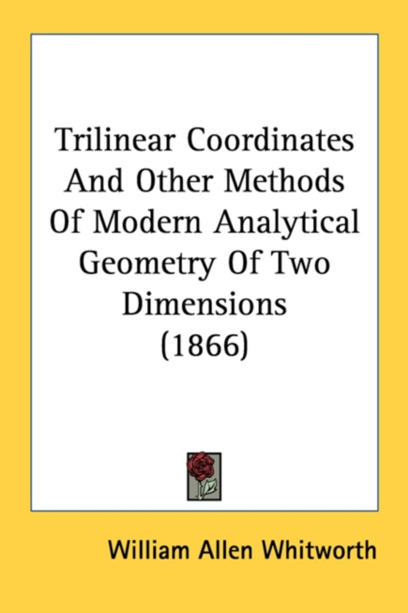 Trilinear Coordinates and Other Methods of Modern Analytical Geometry of Two Dimensions (1866)