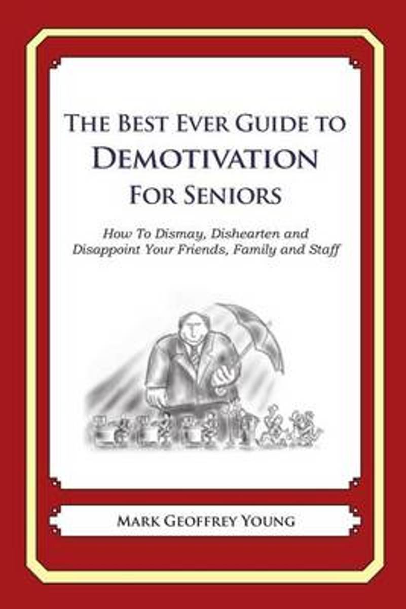The Best Ever Guide to Demotivation for Seniors