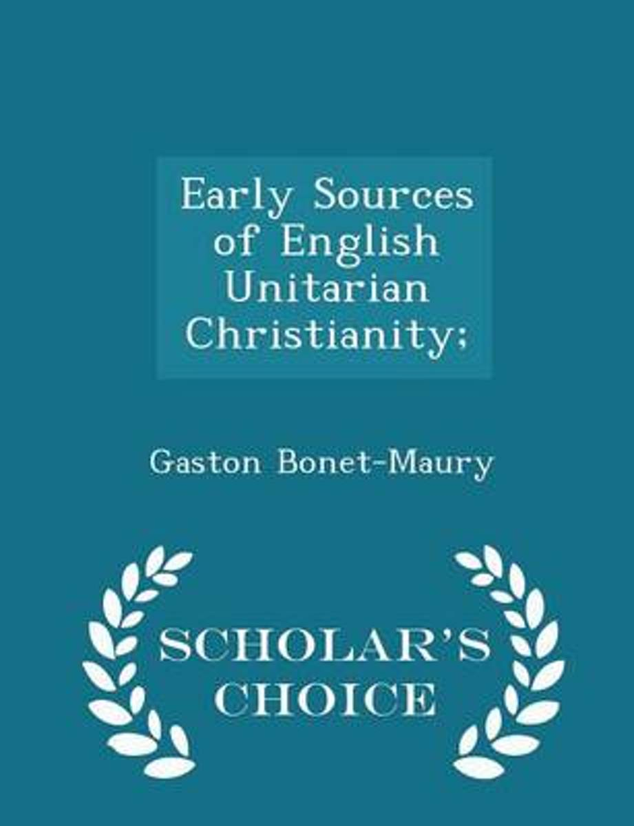 Early Sources of English Unitarian Christianity; - Scholar's Choice Edition