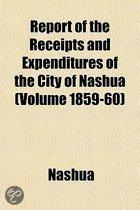 Report Of The Receipts And Expenditures Of The City Of Nashua (Volume 1859-60)