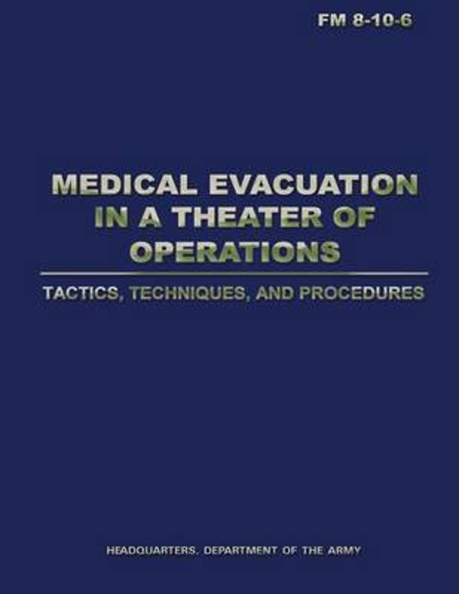 Medical Evacuation in a Theater of Operations Tactics, Techniques, and Procedures (FM 8-10-6)