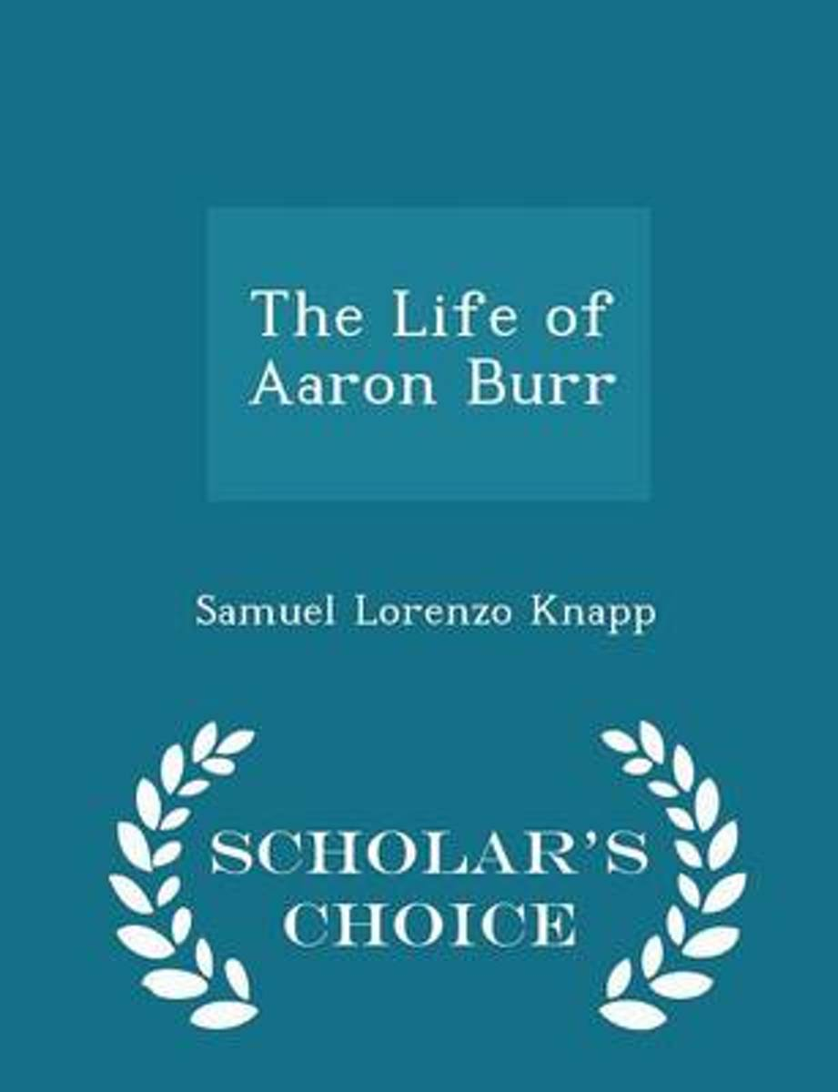 The Life of Aaron Burr - Scholar's Choice Edition
