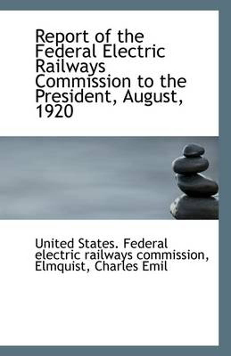 Report of the Federal Electric Railways Commission to the President, August, 1920