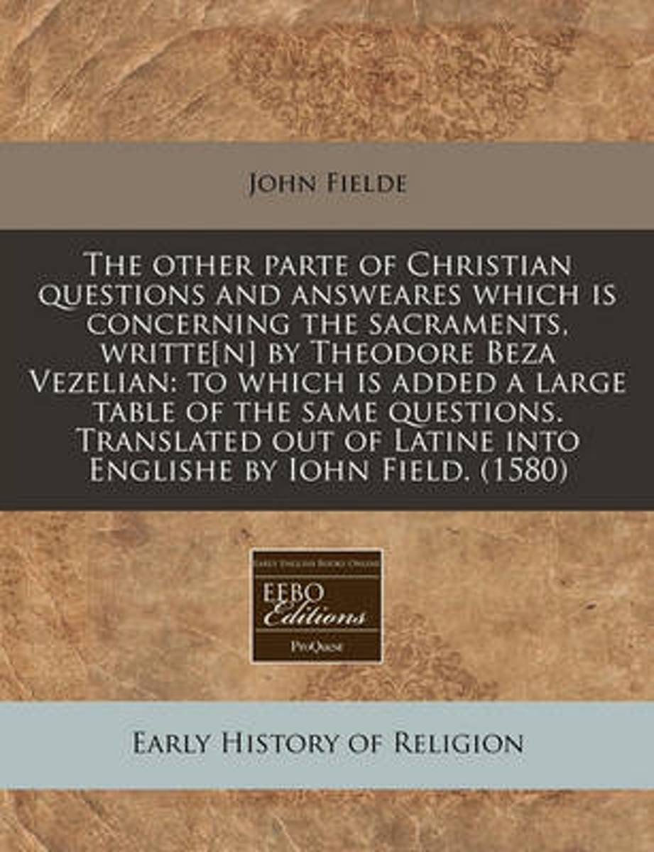 The Other Parte of Christian Questions and Answeares Which Is Concerning the Sacraments, Writte[n] by Theodore Beza Vezelian