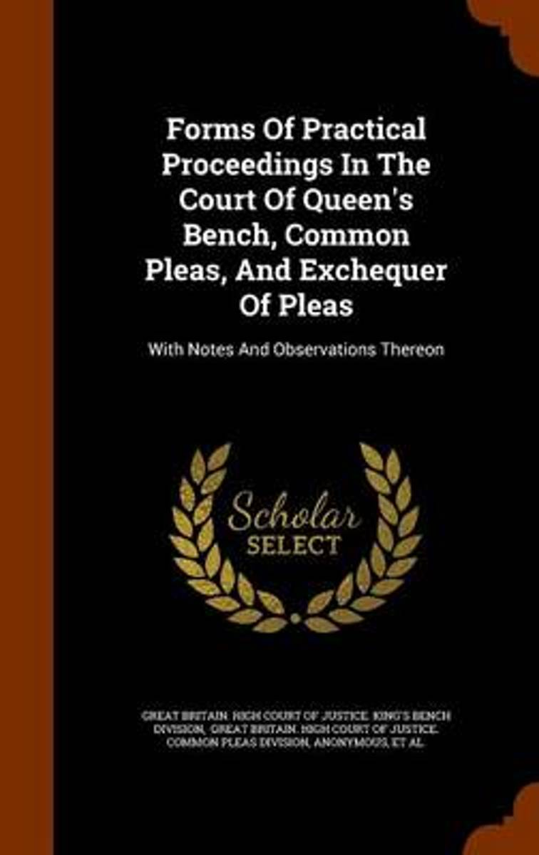 Forms of Practical Proceedings in the Court of Queen's Bench, Common Pleas, and Exchequer of Pleas