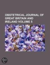 Obstetrical Journal Of Great Britain And Ireland (Volume 5)