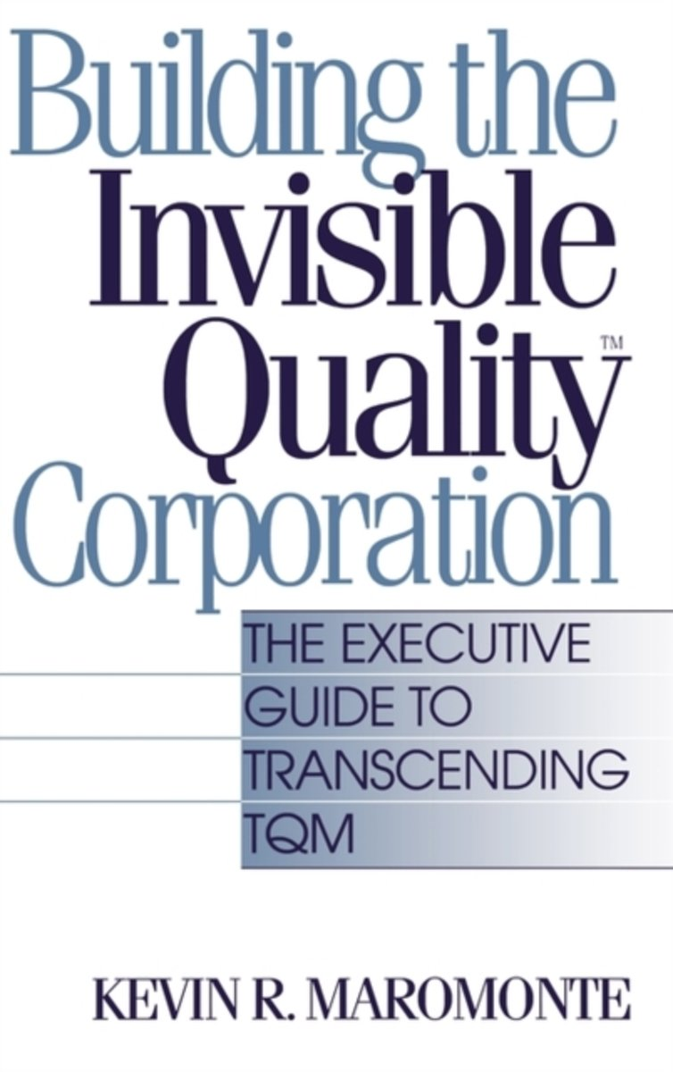 Building the Invisible Quality(tm) Corporation