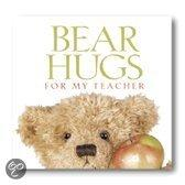 Bear Hugs For My Teacher