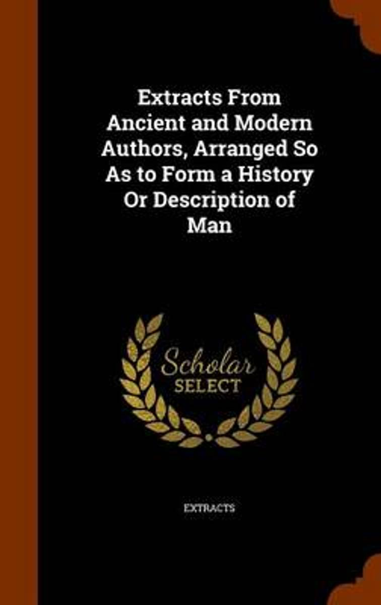 Extracts from Ancient and Modern Authors, Arranged So as to Form a History or Description of Man