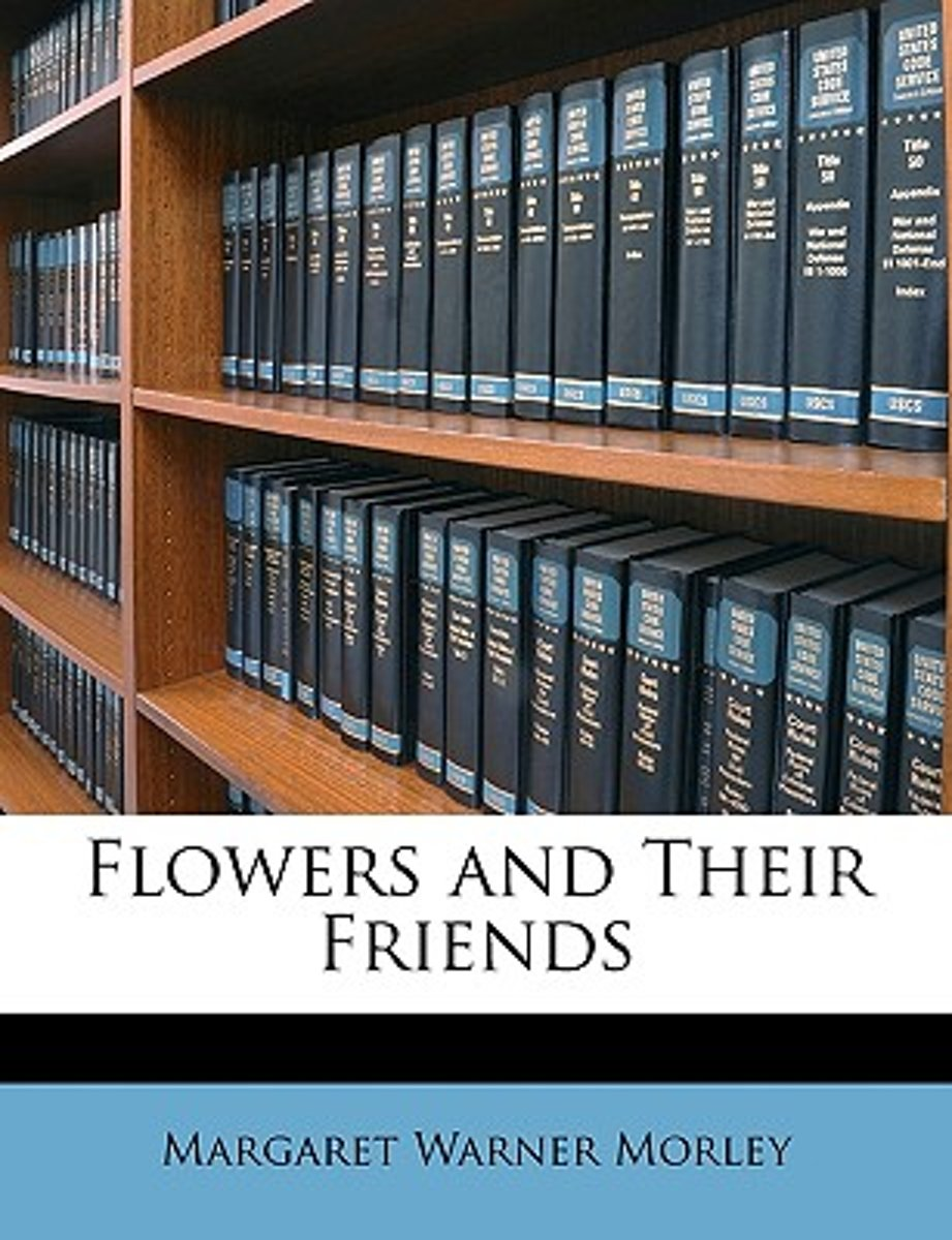 Flowers And Their Friends