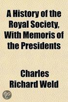 A History Of The Royal Society, With Memoris Of The Presidents