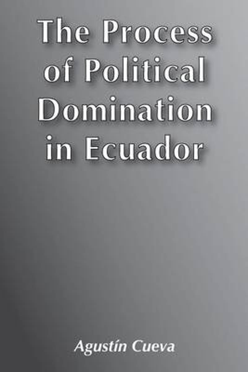 The Process of Political Domination in Ecuador