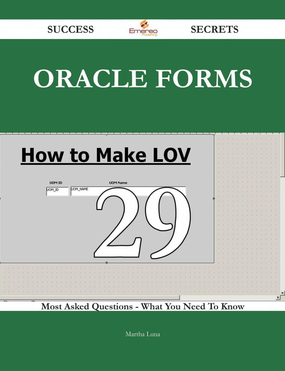 Oracle Forms 29 Success Secrets - 29 Most Asked Questions On Oracle Forms - What You Need To Know