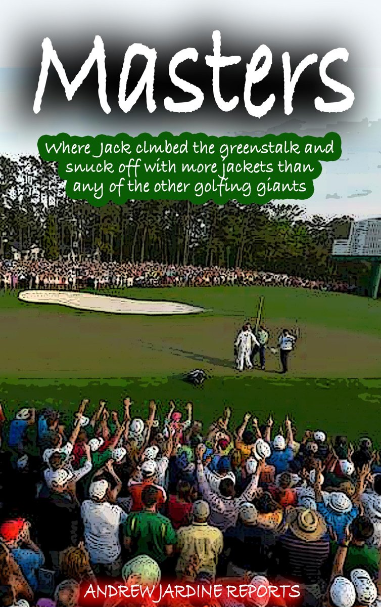 Masters, Where Jack Climbed The Greenstalk And Snuck Off With More Green Jackets Than Any Of The Other Golfing Giants