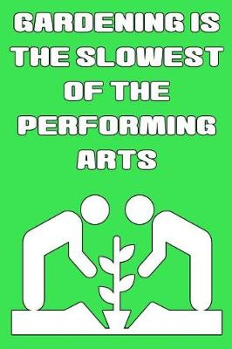 Gardening Is the Slowest of the Performing Arts