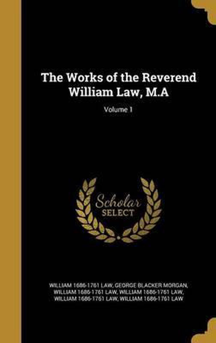 The Works of the Reverend William Law, M.A; Volume 1