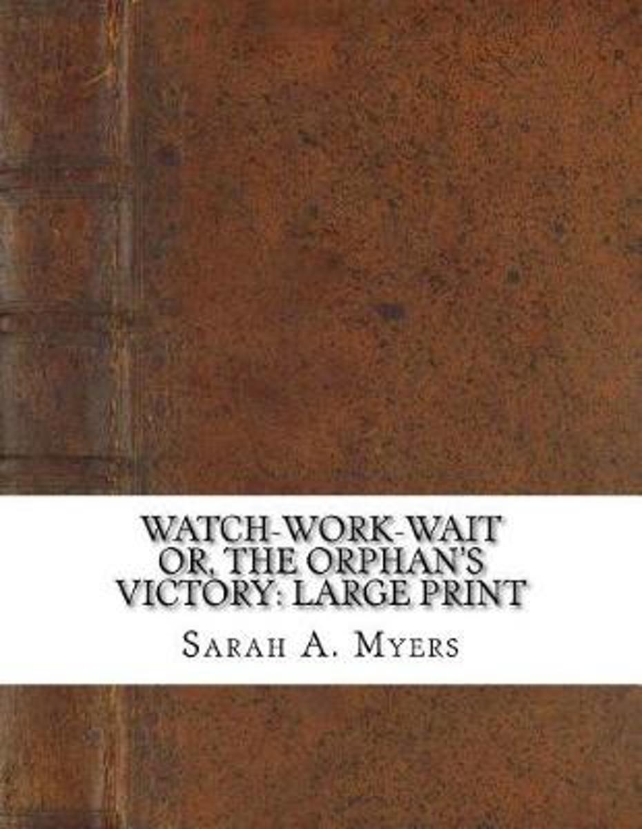 Watch-Work-Wait Or, the Orphan's Victory