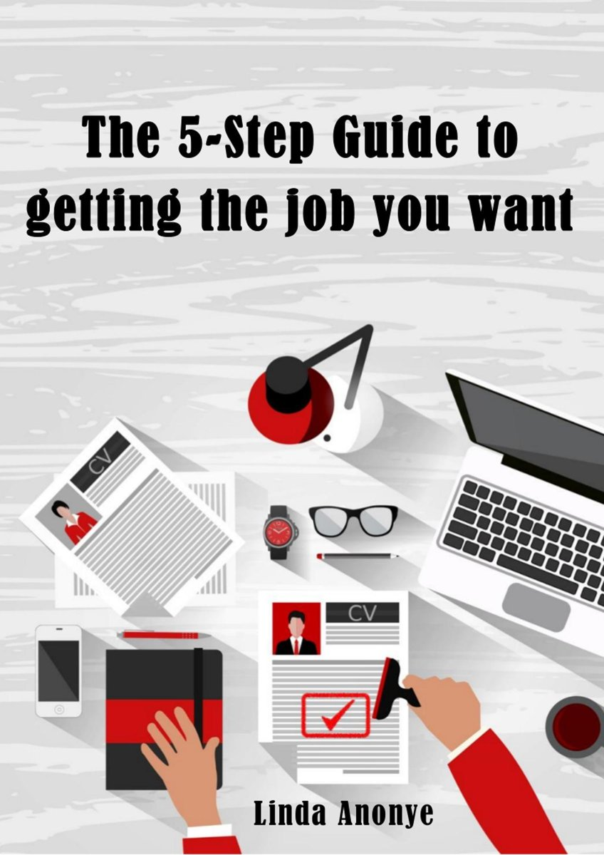 The 5-Step Guide to Getting the Job You Want