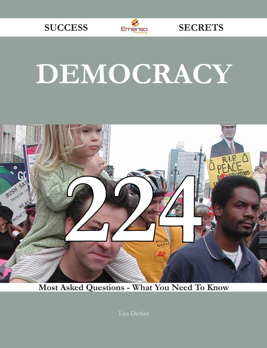 Democracy 224 Success Secrets - 224 Most Asked Questions On Democracy - What You Need To Know