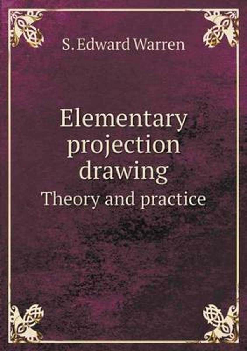 Elementary Projection Drawing Theory and Practice