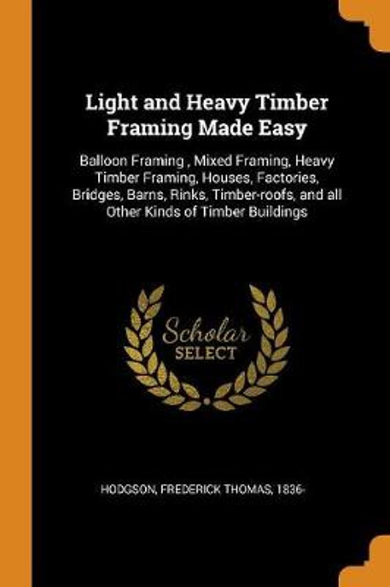 Light and Heavy Timber Framing Made Easy