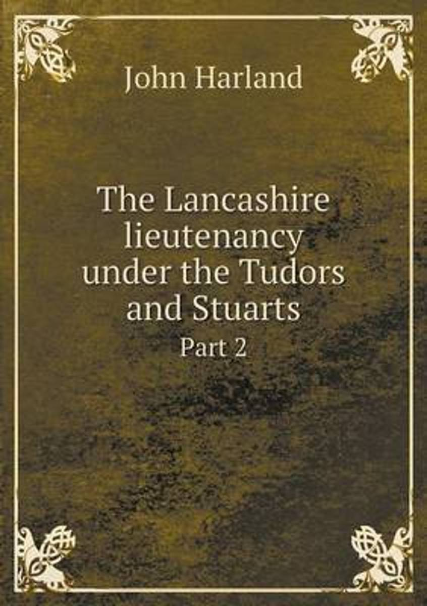 The Lancashire Lieutenancy Under the Tudors and Stuarts Part 2
