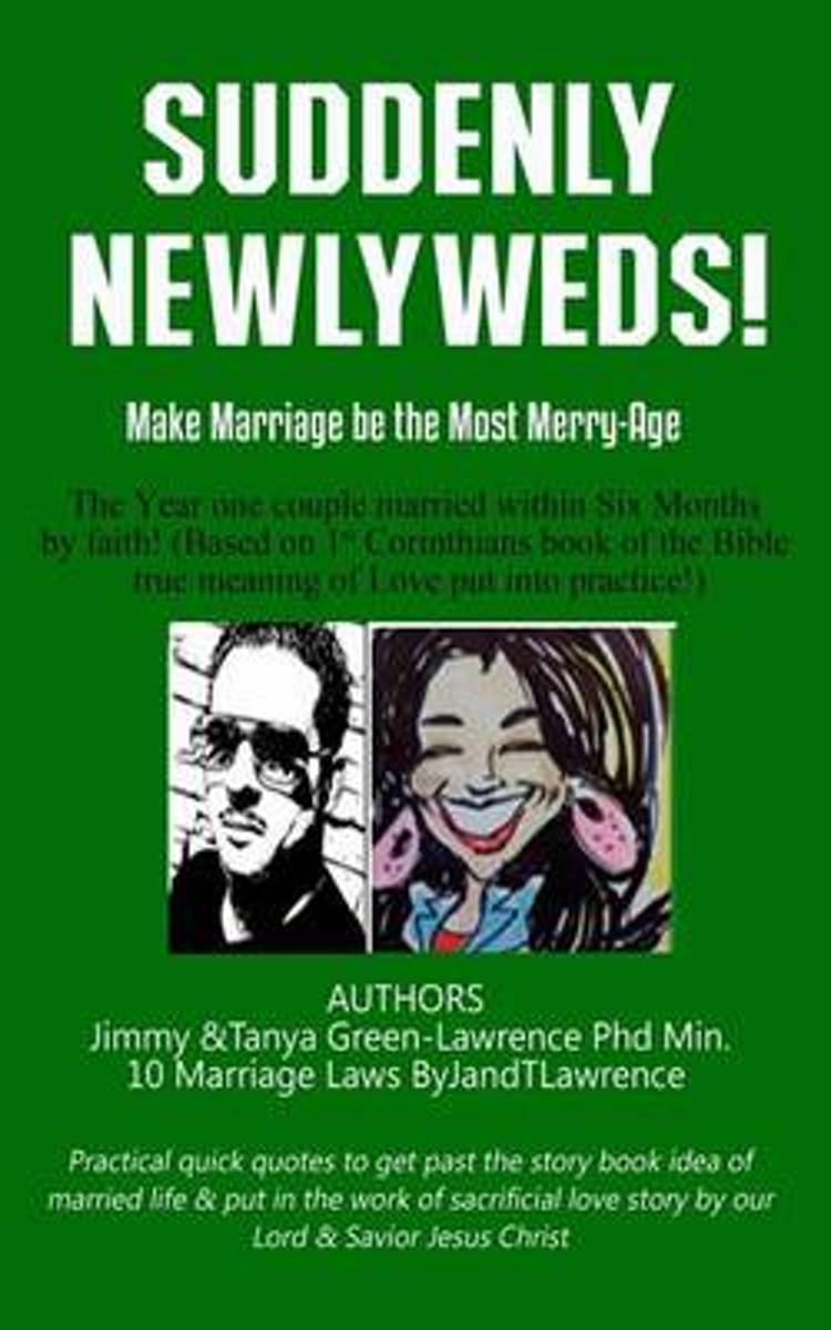 Suddenly Newlyweds! Make Marriage the Most Merry-Age...10 Laws by Jandtlawrence on the Year One Couple Married Within Six Months by Faith!