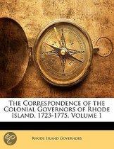 The Correspondence Of The Colonial Governors Of Rhode Island, 1723-1775, Volume 1